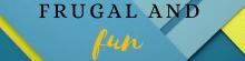 Frugal and Fun